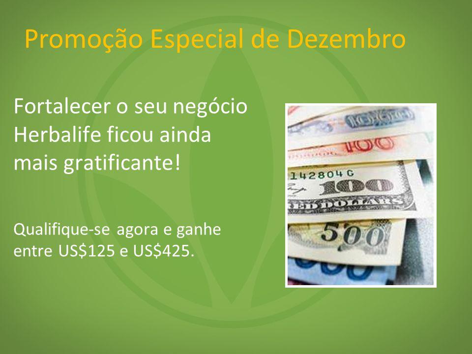 Fortalecer o seu negócio Herbalife ficou ainda mais gratificante! Qualifique-se agora e ganhe entre US$125 e US$425. Promoção Especial de Dezembro