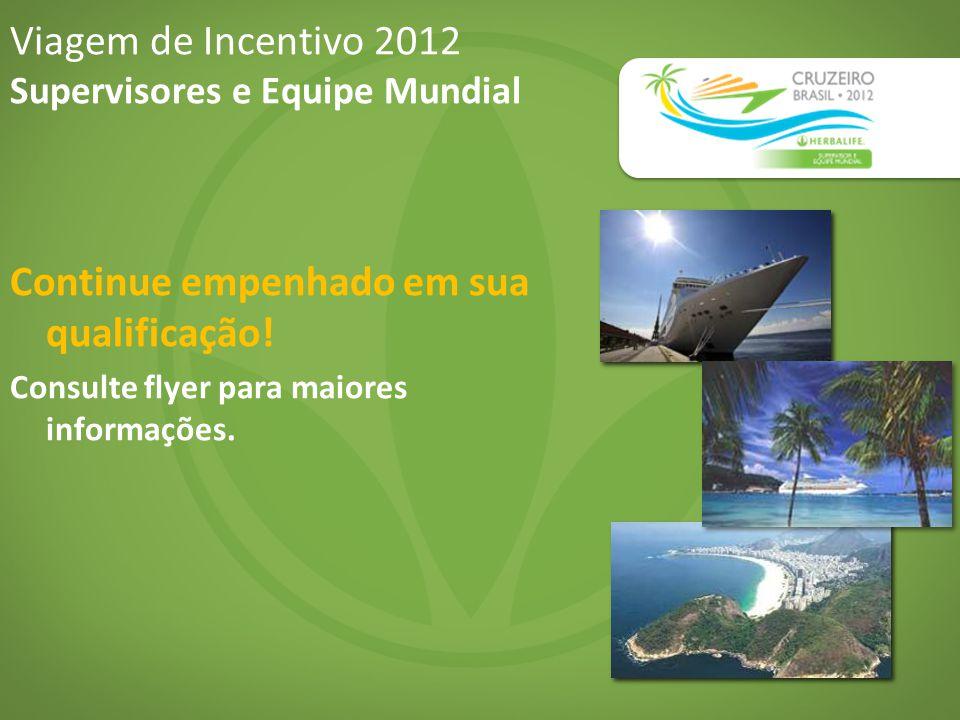 Viagem de Incentivo 2012 Supervisores e Equipe Mundial Continue empenhado em sua qualificação! Consulte flyer para maiores informações.