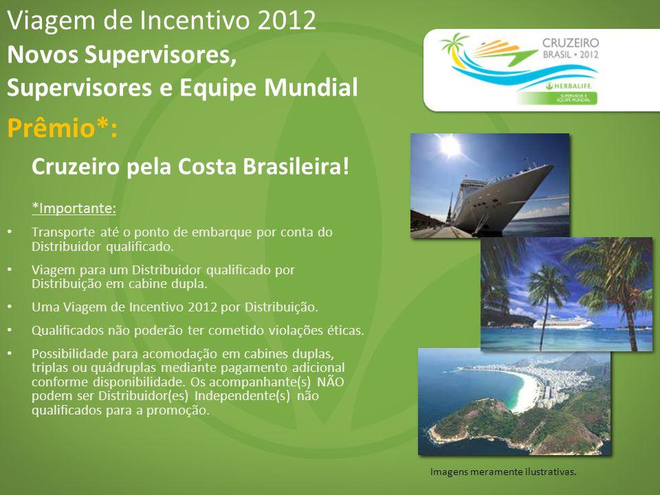 Viagem de Incentivo 2012 Novos Supervisores, Supervisores e Equipe Mundial Prêmio*: Cruzeiro pela Costa Brasileira.