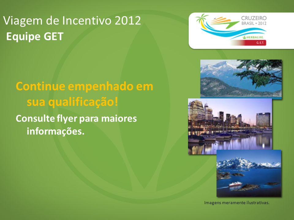 Viagem de Incentivo 2012 Equipe GET Imagens meramente ilustrativas. Continue empenhado em sua qualificação! Consulte flyer para maiores informações.