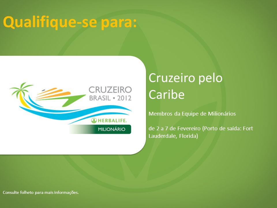 Qualifique-se para: Cruzeiro pelo Caribe Membros da Equipe de Milionários de 2 a 7 de Fevereiro (Porto de saída: Fort Lauderdale, Florida) Consulte folheto para mais informações.
