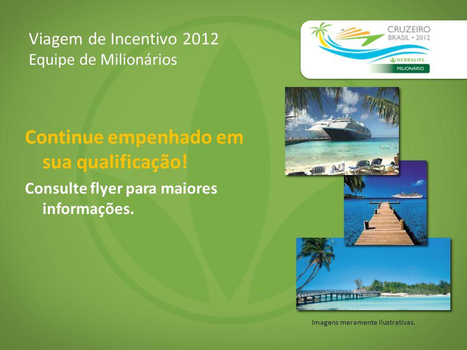 Viagem de Incentivo 2012 Equipe de Milionários Imagens meramente ilustrativas. Continue empenhado em sua qualificação! Consulte flyer para maiores inf