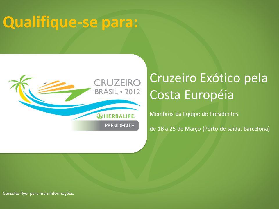 Qualifique-se para: Cruzeiro Exótico pela Costa Européia Membros da Equipe de Presidentes de 18 a 25 de Março (Porto de saída: Barcelona) Consulte fly