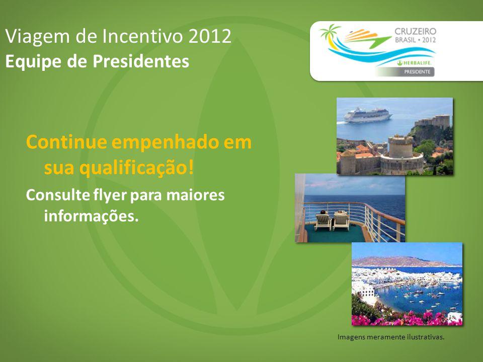 Imagens meramente ilustrativas. Viagem de Incentivo 2012 Equipe de Presidentes Continue empenhado em sua qualificação! Consulte flyer para maiores inf