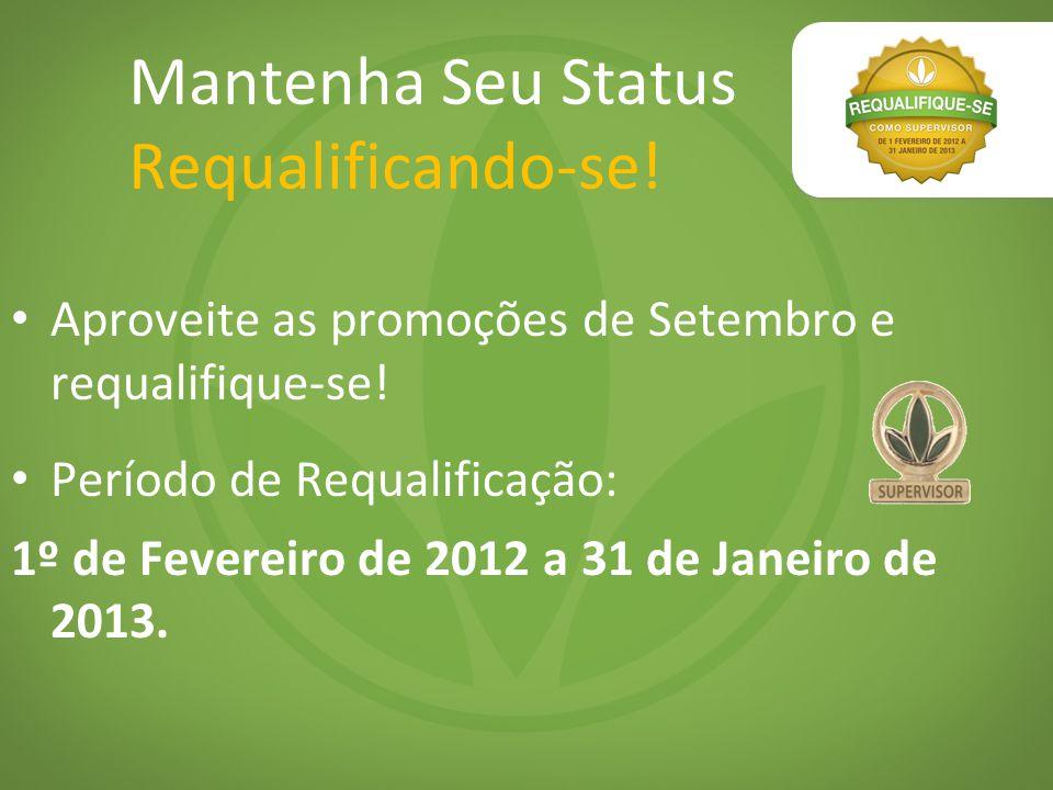 Mantenha Seu Status Requalificando-se! Aproveite as promoções de Setembro e requalifique-se! Período de Requalificação: 1º de Fevereiro de 2012 a 31 d