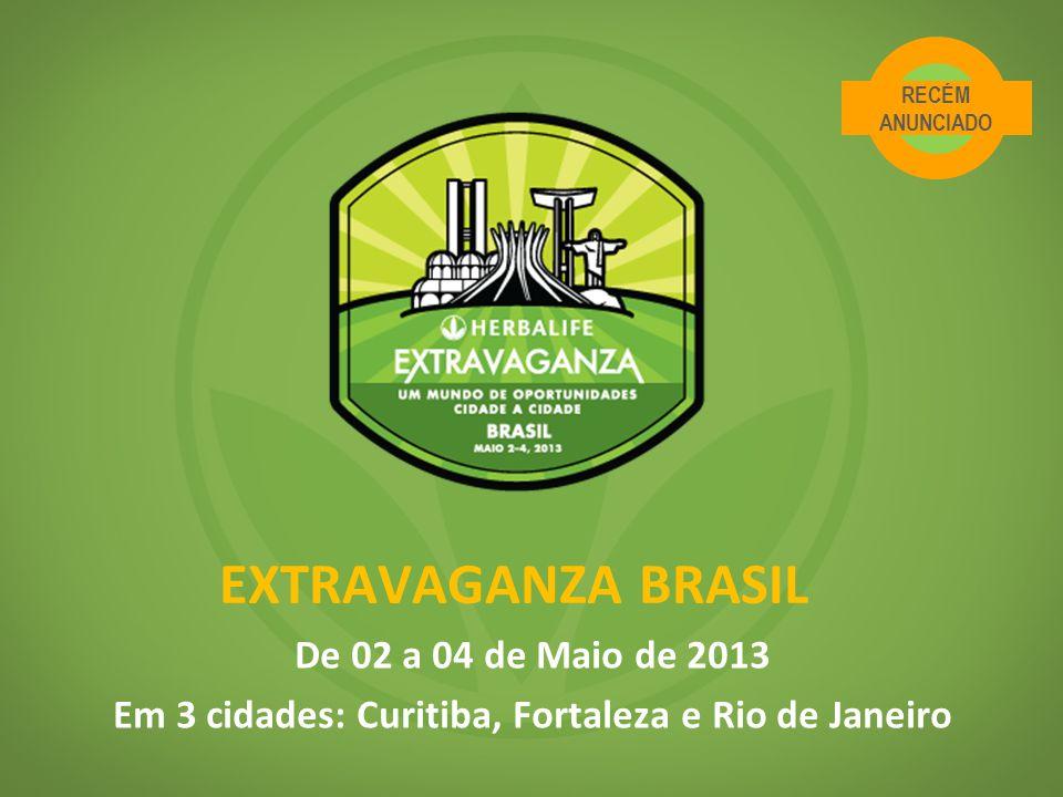 EXTRAVAGANZA BRASIL De 02 a 04 de Maio de 2013 Em 3 cidades: Curitiba, Fortaleza e Rio de Janeiro RECÉM ANUNCIADO