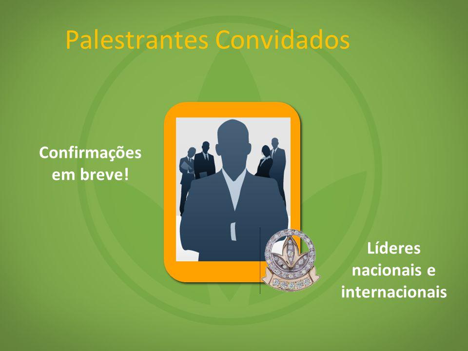 Palestrantes Convidados Confirmações em breve! Líderes nacionais e internacionais
