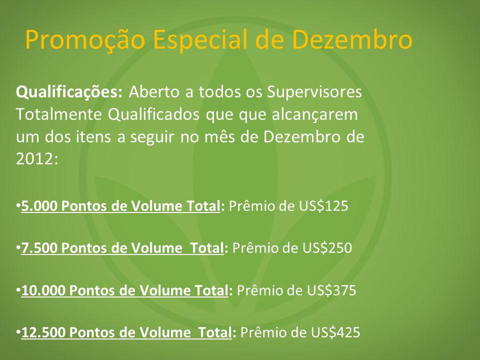 Qualificações: Aberto a todos os Supervisores Totalmente Qualificados que que alcançarem um dos itens a seguir no mês de Dezembro de 2012: 5.000 Ponto