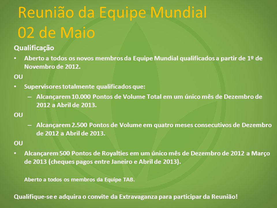 Reunião da Equipe Mundial 02 de Maio Qualificação Aberto a todos os novos membros da Equipe Mundial qualificados a partir de 1º de Novembro de 2012.