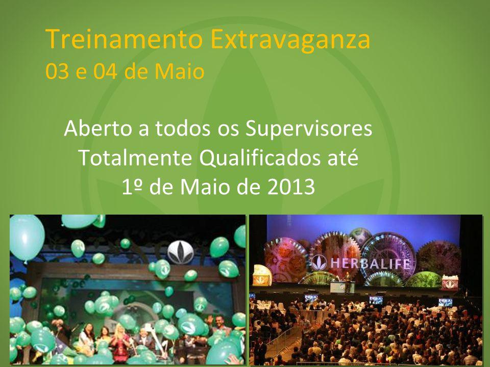Treinamento Extravaganza 03 e 04 de Maio Aberto a todos os Supervisores Totalmente Qualificados até 1º de Maio de 2013