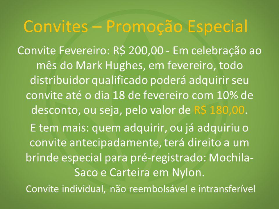 Convites – Promoção Especial Convite Fevereiro: R$ 200,00 - Em celebração ao mês do Mark Hughes, em fevereiro, todo distribuidor qualificado poderá adquirir seu convite até o dia 18 de fevereiro com 10% de desconto, ou seja, pelo valor de R$ 180,00.