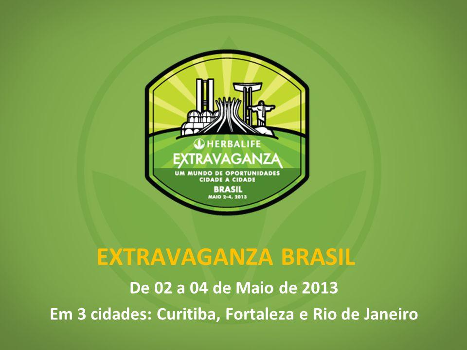 EXTRAVAGANZA BRASIL De 02 a 04 de Maio de 2013 Em 3 cidades: Curitiba, Fortaleza e Rio de Janeiro