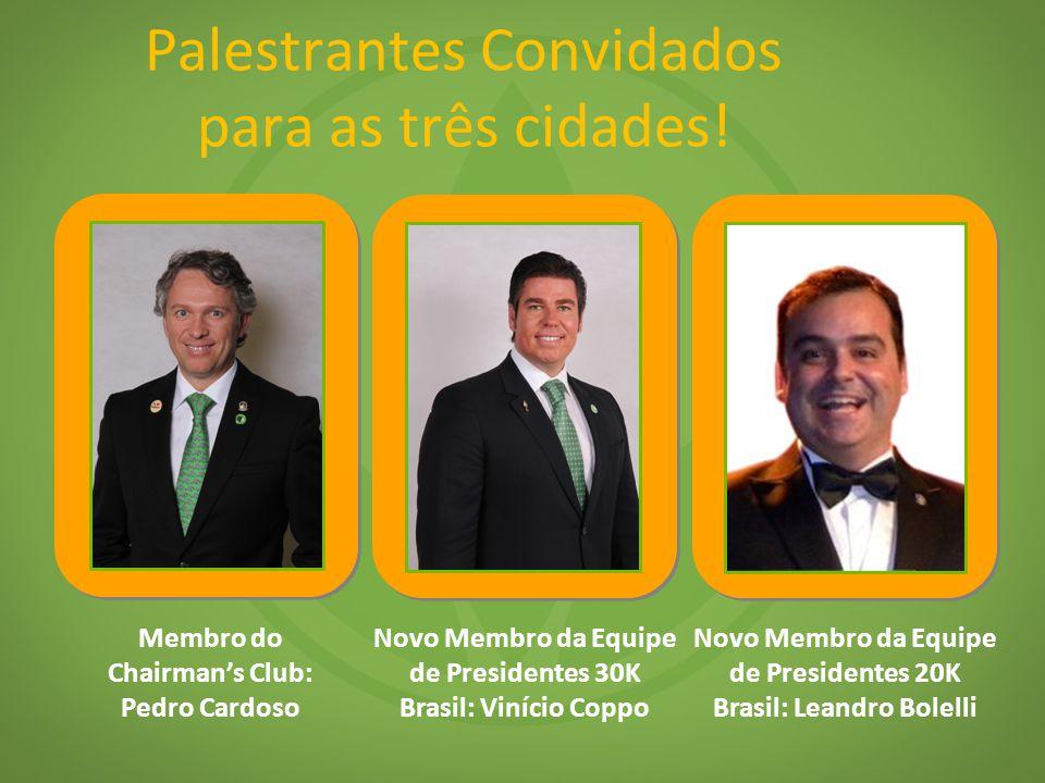 Palestrantes Convidados para as três cidades! Membro do Chairman's Club: Pedro Cardoso Novo Membro da Equipe de Presidentes 30K Brasil: Vinício Coppo