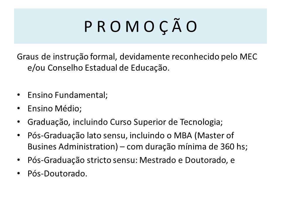 P R O M O Ç Ã O Graus de instrução formal, devidamente reconhecido pelo MEC e/ou Conselho Estadual de Educação.
