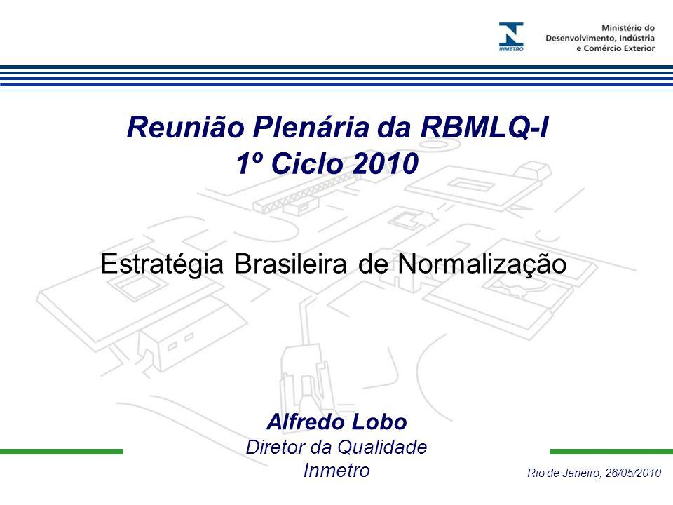 Alfredo Lobo Diretor da Qualidade Inmetro Rio de Janeiro, 26/05/2010 Reunião Plenária da RBMLQ-I 1º Ciclo 2010 Estratégia Brasileira de Normalização