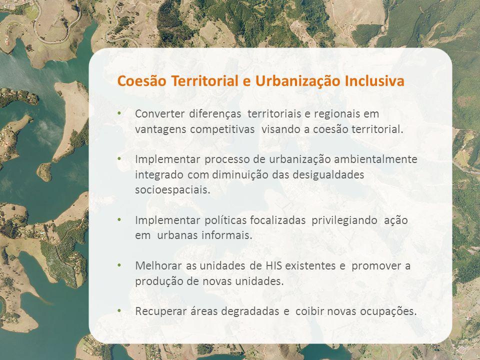 Coesão Territorial e Urbanização Inclusiva Converter diferenças territoriais e regionais em vantagens competitivas visando a coesão territorial. Imple