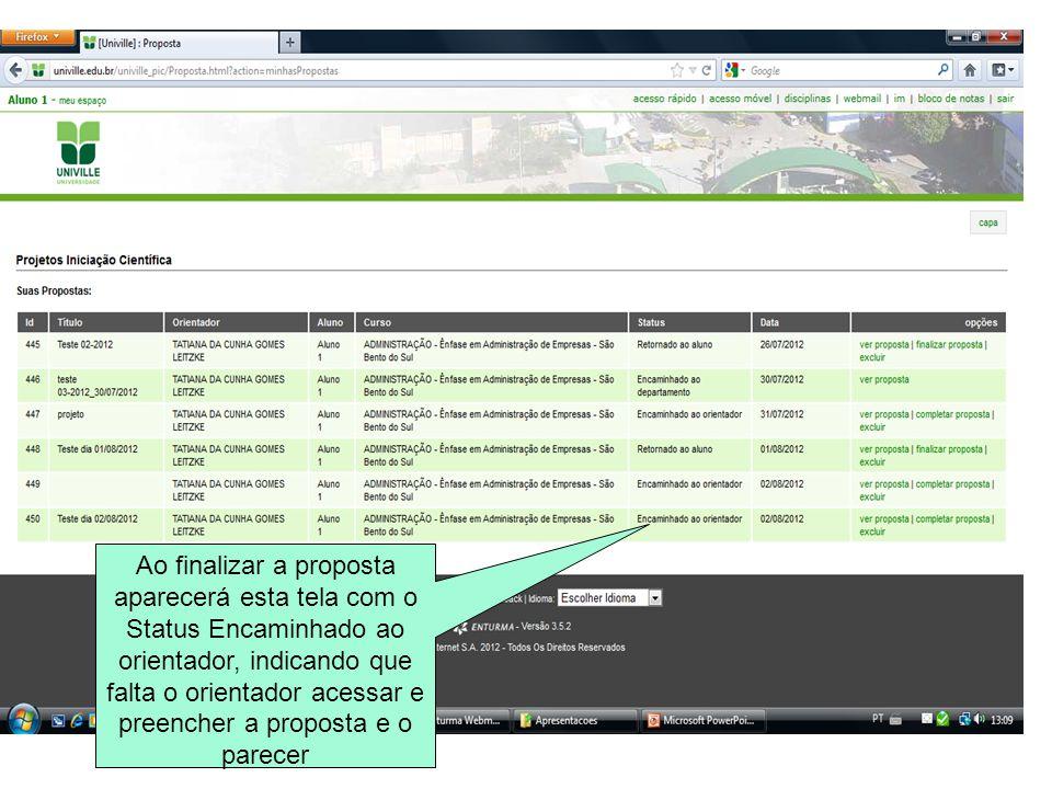 Ao finalizar a proposta aparecerá esta tela com o Status Encaminhado ao orientador, indicando que falta o orientador acessar e preencher a proposta e