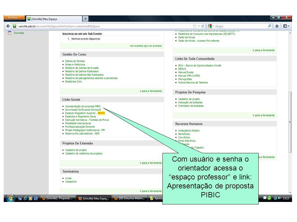"""Com usuário e senha o orientador acessa o """"espaço professor"""" e link: Apresentação de proposta PIBIC"""