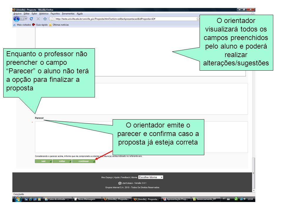 O orientador visualizará todos os campos preenchidos pelo aluno e poderá realizar alterações/sugestões O orientador emite o parecer e confirma caso a