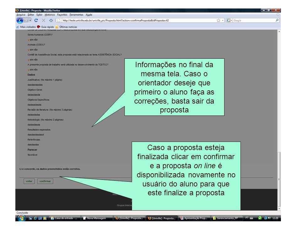 Informações no final da mesma tela. Caso o orientador deseje que primeiro o aluno faça as correções, basta sair da proposta Caso a proposta esteja fin