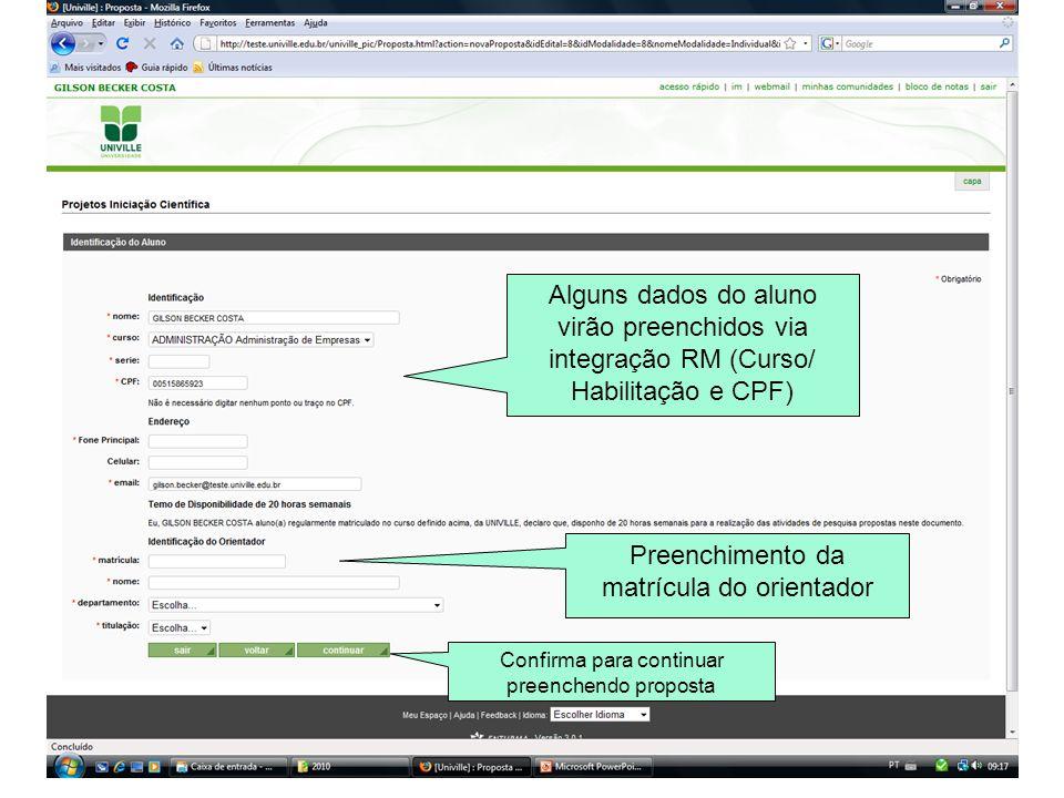 Alguns dados do aluno virão preenchidos via integração RM (Curso/ Habilitação e CPF) Preenchimento da matrícula do orientador Confirma para continuar preenchendo proposta