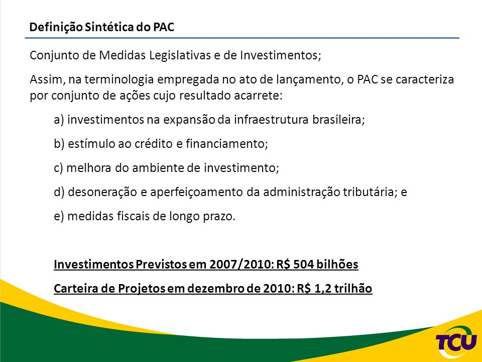 Definição Sintética do PAC Conjunto de Medidas Legislativas e de Investimentos; Assim, na terminologia empregada no ato de lançamento, o PAC se caract