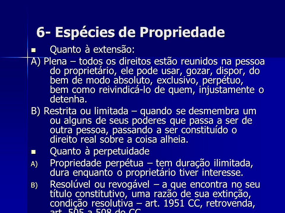 6- Espécies de Propriedade Quanto à extensão: Quanto à extensão: A) Plena – todos os direitos estão reunidos na pessoa do proprietário, ele pode usar,
