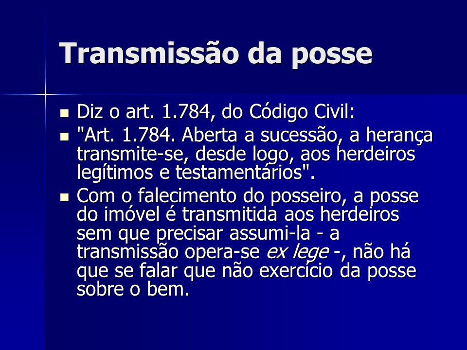 Transmissão da posse Diz o art. 1.784, do Código Civil: Diz o art. 1.784, do Código Civil: