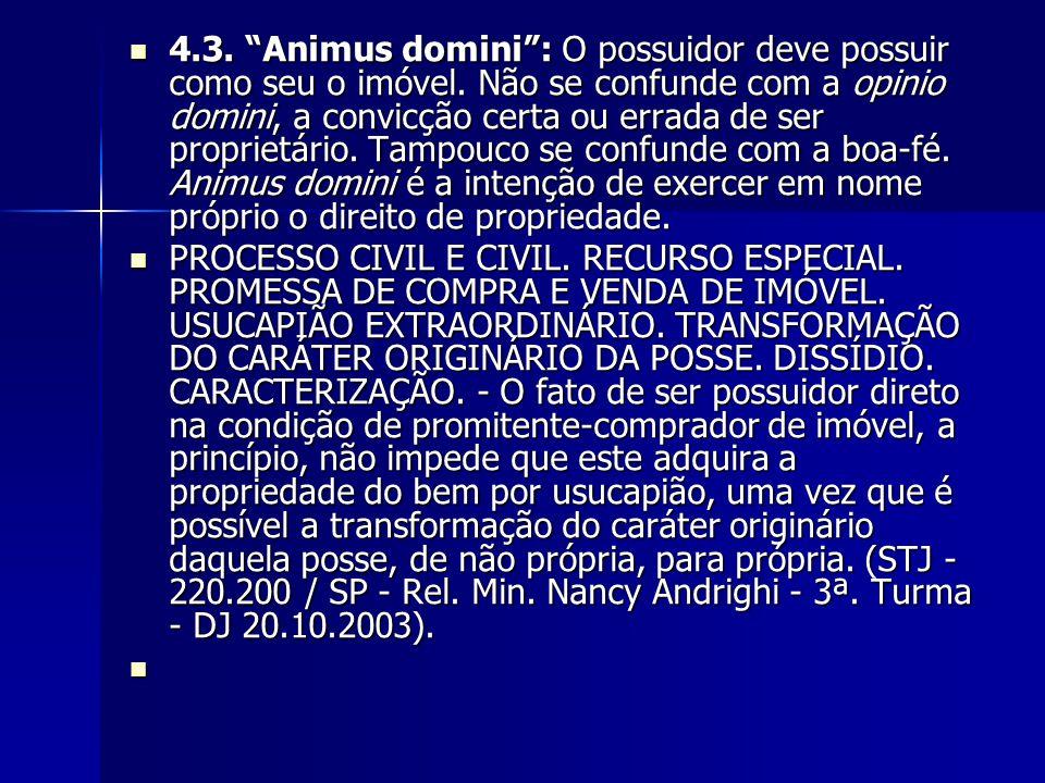 """4.3. """"Animus domini"""": O possuidor deve possuir como seu o imóvel. Não se confunde com a opinio domini, a convicção certa ou errada de ser proprietário"""