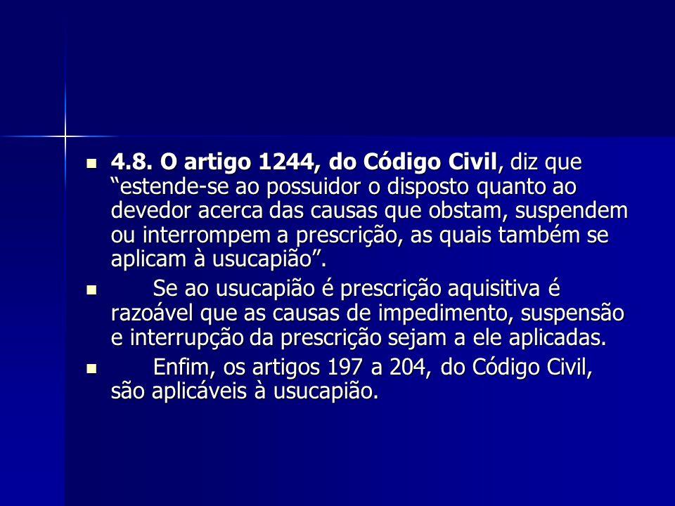 """4.8. O artigo 1244, do Código Civil, diz que """"estende-se ao possuidor o disposto quanto ao devedor acerca das causas que obstam, suspendem ou interrom"""