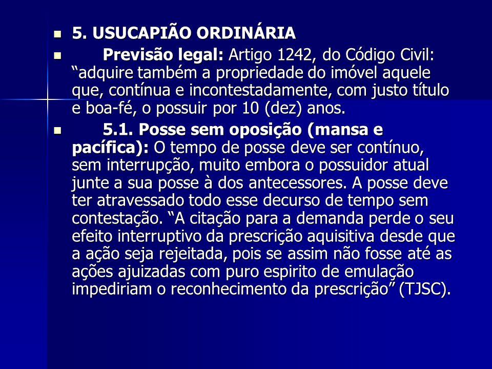 """5. USUCAPIÃO ORDINÁRIA 5. USUCAPIÃO ORDINÁRIA Previsão legal: Artigo 1242, do Código Civil: """"adquire também a propriedade do imóvel aquele que, contín"""
