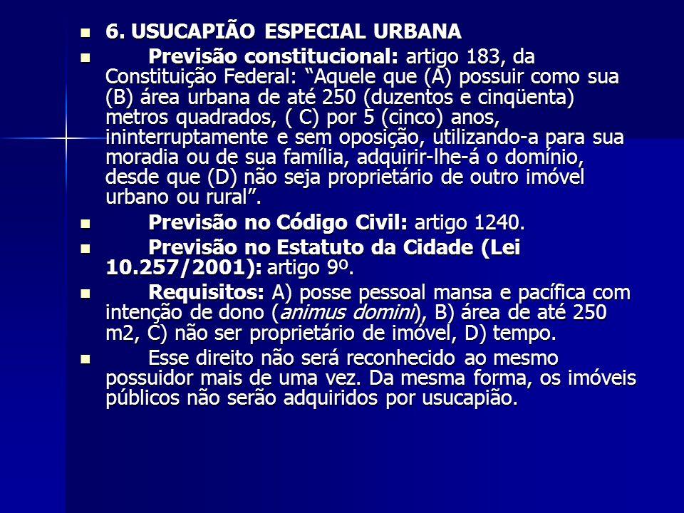"""6. USUCAPIÃO ESPECIAL URBANA 6. USUCAPIÃO ESPECIAL URBANA Previsão constitucional: artigo 183, da Constituição Federal: """"Aquele que (A) possuir como s"""