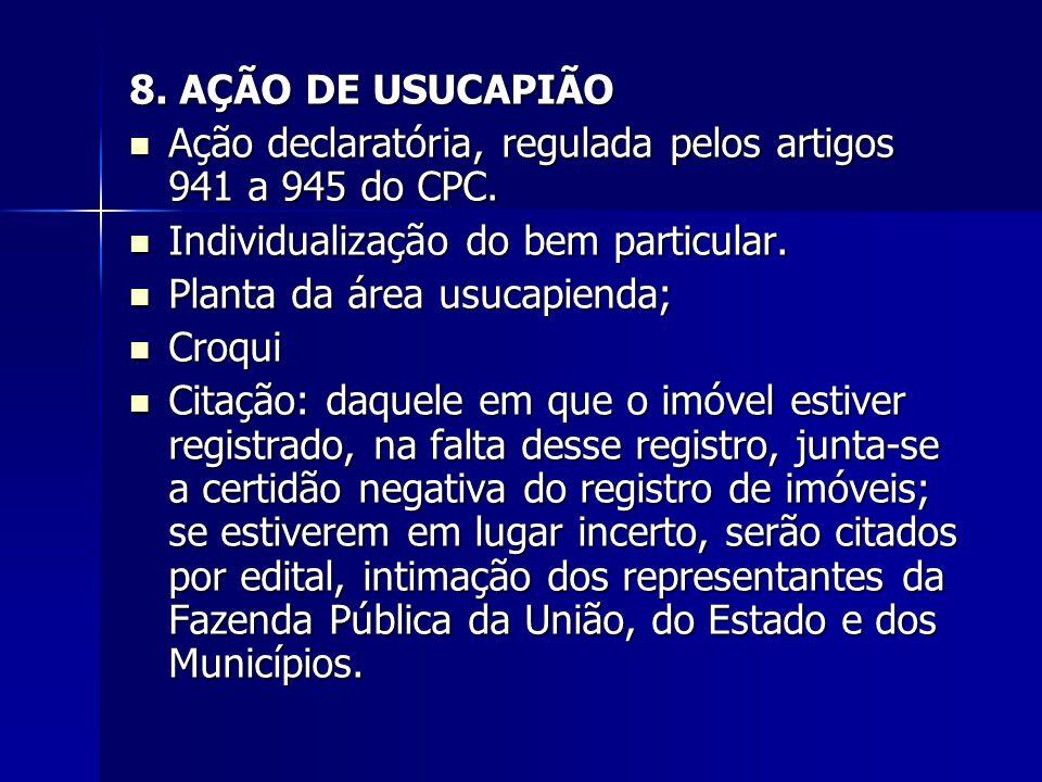 8. AÇÃO DE USUCAPIÃO Ação declaratória, regulada pelos artigos 941 a 945 do CPC. Ação declaratória, regulada pelos artigos 941 a 945 do CPC. Individua