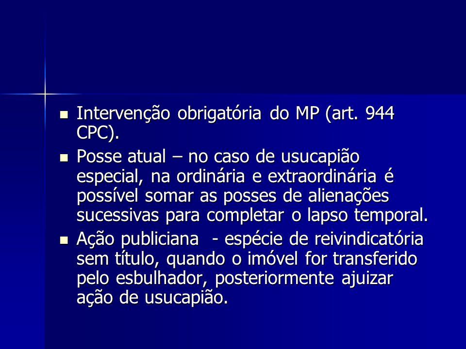 Intervenção obrigatória do MP (art. 944 CPC). Intervenção obrigatória do MP (art. 944 CPC). Posse atual – no caso de usucapião especial, na ordinária