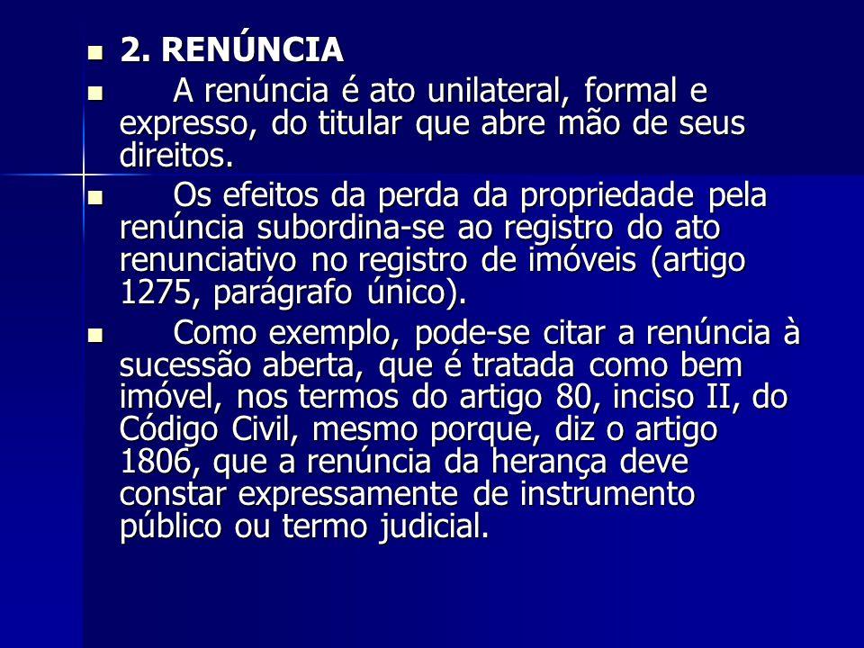 2. RENÚNCIA 2. RENÚNCIA A renúncia é ato unilateral, formal e expresso, do titular que abre mão de seus direitos. A renúncia é ato unilateral, formal