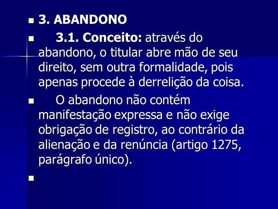 3. ABANDONO 3. ABANDONO 3.1. Conceito: através do abandono, o titular abre mão de seu direito, sem outra formalidade, pois apenas procede à derrelição