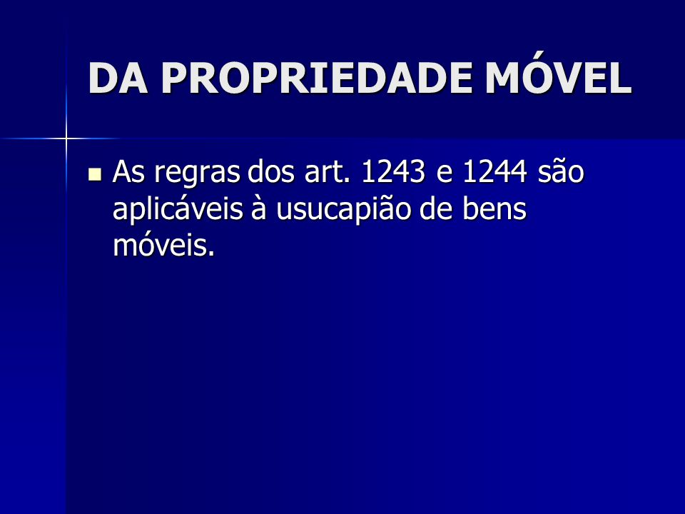 DA PROPRIEDADE MÓVEL As regras dos art. 1243 e 1244 são aplicáveis à usucapião de bens móveis. As regras dos art. 1243 e 1244 são aplicáveis à usucapi