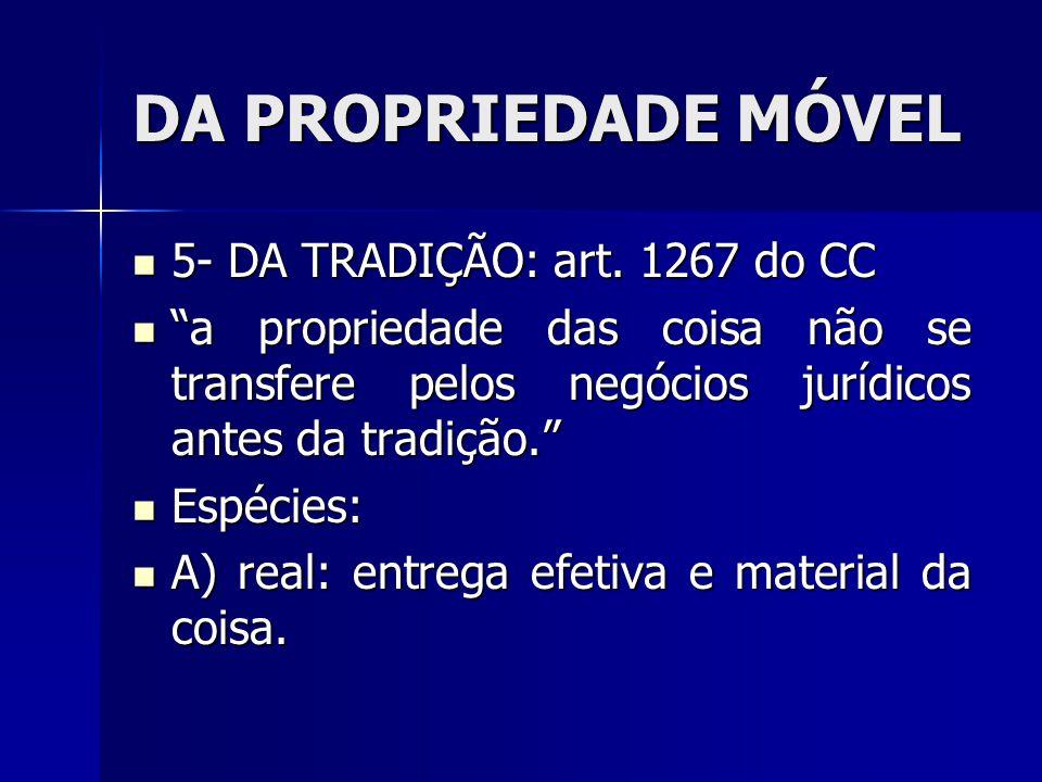 """DA PROPRIEDADE MÓVEL 5- DA TRADIÇÃO: art. 1267 do CC 5- DA TRADIÇÃO: art. 1267 do CC """"a propriedade das coisa não se transfere pelos negócios jurídico"""