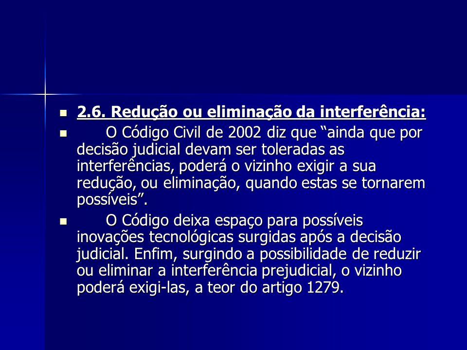 """2.6. Redução ou eliminação da interferência: 2.6. Redução ou eliminação da interferência: O Código Civil de 2002 diz que """"ainda que por decisão judici"""