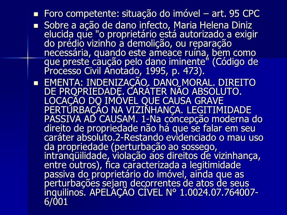 Foro competente: situação do imóvel – art. 95 CPC Foro competente: situação do imóvel – art. 95 CPC Sobre a ação de dano infecto, Maria Helena Diniz e