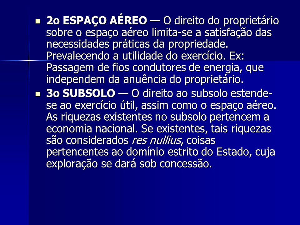 2o ESPAÇO AÉREO — O direito do proprietário sobre o espaço aéreo limita-se a satisfação das necessidades práticas da propriedade. Prevalecendo a utili
