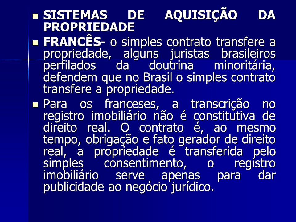 SISTEMAS DE AQUISIÇÃO DA PROPRIEDADE SISTEMAS DE AQUISIÇÃO DA PROPRIEDADE FRANCÊS- o simples contrato transfere a propriedade, alguns juristas brasile