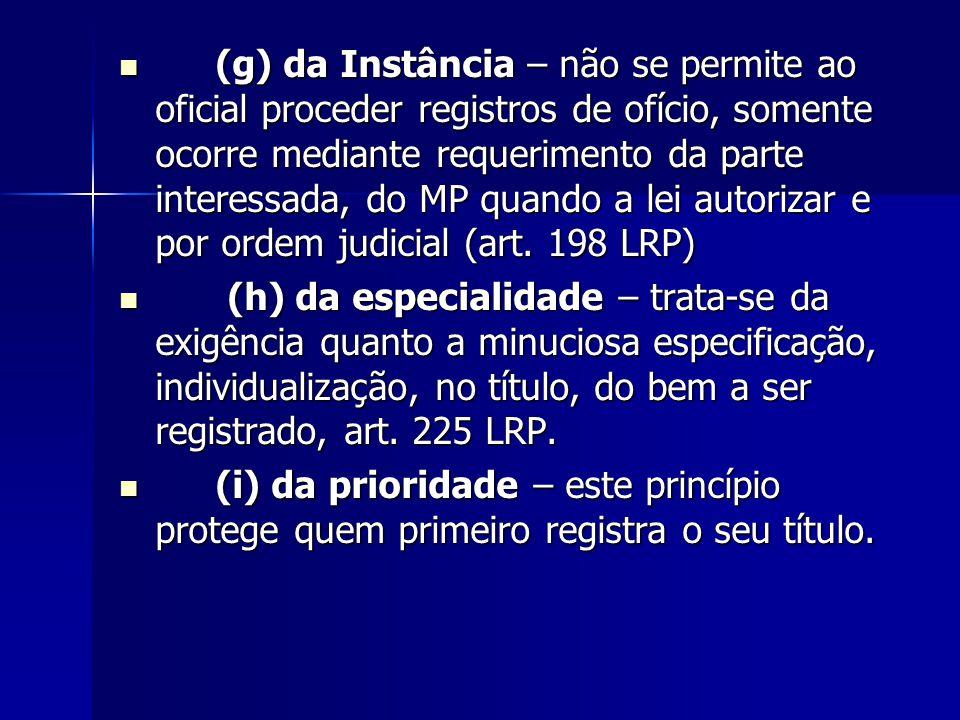 (g) da Instância – não se permite ao oficial proceder registros de ofício, somente ocorre mediante requerimento da parte interessada, do MP quando a l