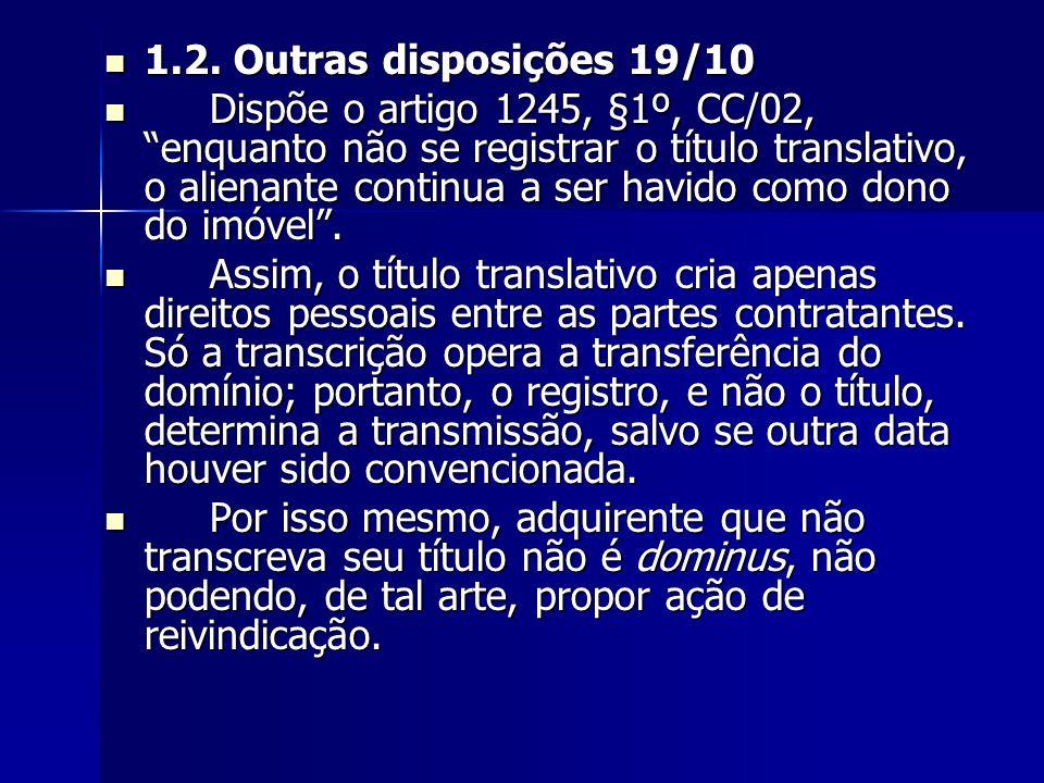"""1.2. Outras disposições 19/10 1.2. Outras disposições 19/10 Dispõe o artigo 1245, §1º, CC/02, """"enquanto não se registrar o título translativo, o alien"""