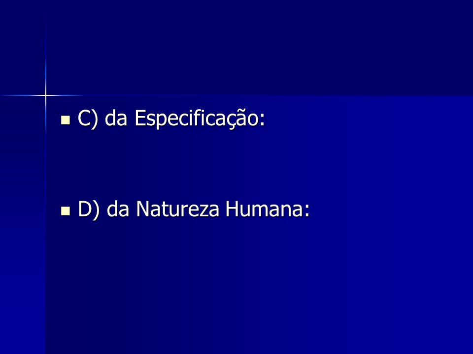 C) da Especificação: C) da Especificação: D) da Natureza Humana: D) da Natureza Humana: