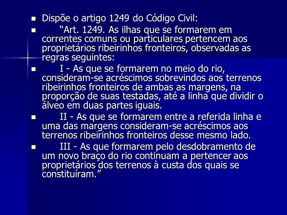 """Dispõe o artigo 1249 do Código Civil: Dispõe o artigo 1249 do Código Civil: """"Art. 1249. As ilhas que se formarem em correntes comuns ou particulares p"""