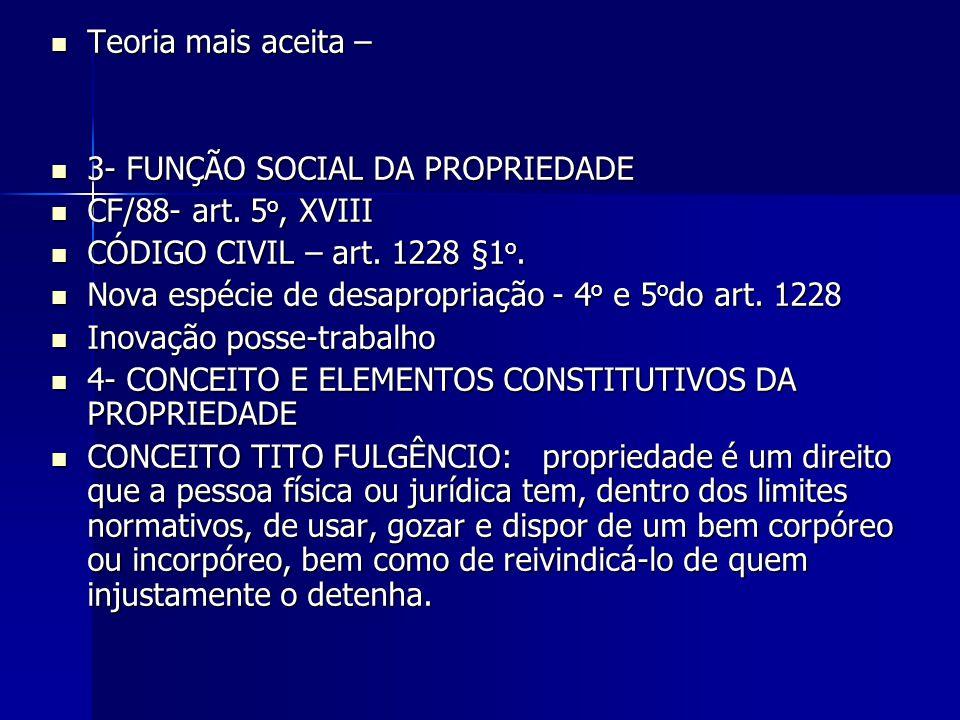 Teoria mais aceita – Teoria mais aceita – 3- FUNÇÃO SOCIAL DA PROPRIEDADE 3- FUNÇÃO SOCIAL DA PROPRIEDADE CF/88- art. 5 o, XVIII CF/88- art. 5 o, XVII