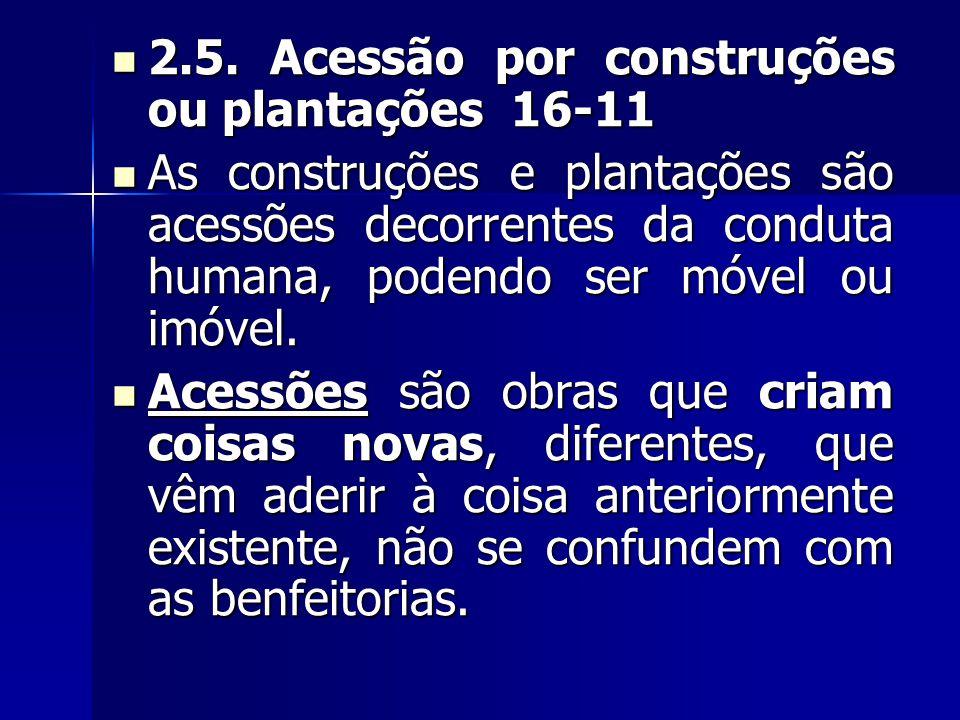 2.5. Acessão por construções ou plantações 16-11 2.5. Acessão por construções ou plantações 16-11 As construções e plantações são acessões decorrentes