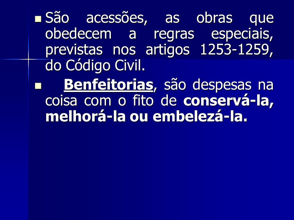 São acessões, as obras que obedecem a regras especiais, previstas nos artigos 1253-1259, do Código Civil. São acessões, as obras que obedecem a regras