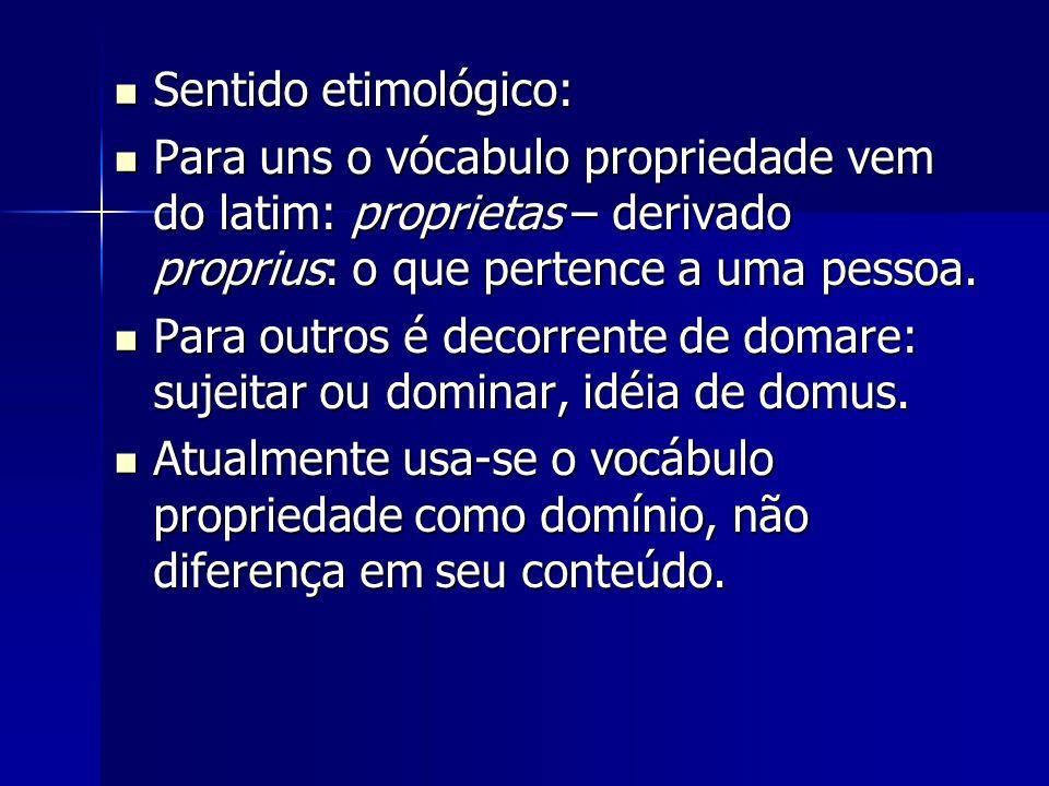 Sentido etimológico: Sentido etimológico: Para uns o vócabulo propriedade vem do latim: proprietas – derivado proprius: o que pertence a uma pessoa. P